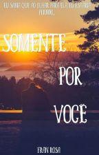 Somente Por Você by FrnRosa