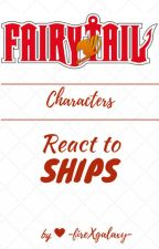 Fairy Tail Characters React to SHIPS [Fairy Tail] by maidrier