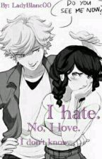 I hate. No, I love. I don't know by LadyBlanc00