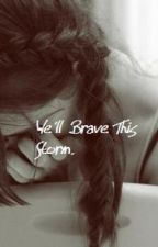 We'll Brave This Storm by shelivesinafairytale