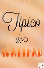 Típico De Wattpad. by Torii699