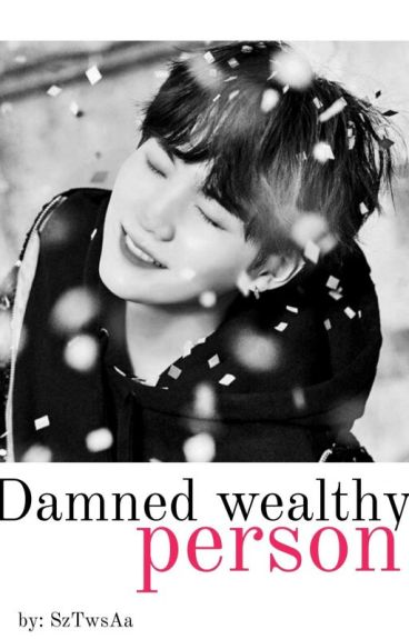 Damned Wealthy Person || BTS Suga