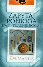 Zapytaj Półboga (ewentualnie boga...) ✔ by EmiMar323