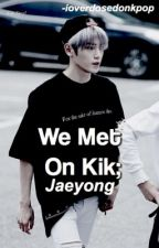We Met On Kik~JaeYong by ioverdosedonkpop