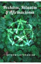 Hechizos , Rituales y Afirmaciones by InTheWildParadise