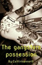 The Gangsters Possession by Caitlinleanne48