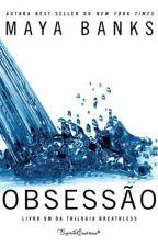 Obsessão - Trilogia Sem Fôlego #1 - Maya Banks by AmandaDosSantos205