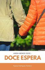 Doce Espera || vol. 2 [Em Revisão] by RaayRoodriiguees