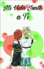 Mi Vida Junto A Ti  by LoveDemond100