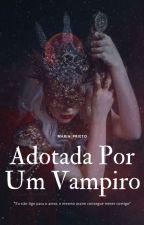 Adotada Por Um Vampiro  by mj132000