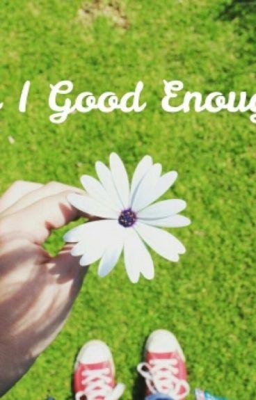 Am I Good Enough? by ne0neYeZ