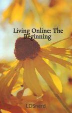 Living Online: The Beginning by Captain_Fandom513