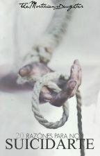20 RAZONES PARA NO SUICIDARTE by DMorticiansDaughter