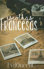 Escolhas Francesas  by EvilQueenC