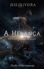 A Herança: Herdeira da Magia by AutoraJessOliveira
