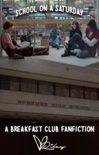 School On A Saturday || THE BREAKFAST CLUB FANFICTION by small_spook