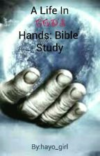A Life In GOD'S Hands: Bible Study by hayo_girls