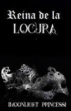 Reina de la locura -Libro 3- (+18) by Imoonlight_princessI