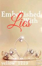 Embellished With Lies by yellow_1229