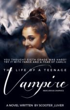 The Life Of A Teenage Vampire by scooter_luver