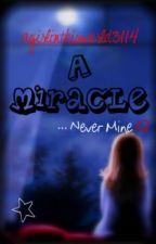 A Miracle... Never Mine by agirlinthisworld3114