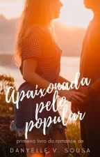 *Apaixonada Pelo Popular!* REVISANDO! by Danyelle_Sousa