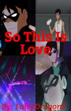 Young Justice Robin x Reader So This Is Love. by FairyDragon7