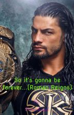 So it's gonna be forever...(Roman Reigns) by Brittneybatgirl