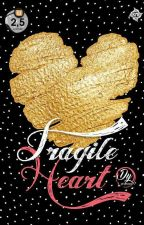 Fragile Heart✅|Sudah Diterbitkan by daasa97