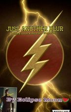 Just Another Blur  (The Flash X Reader) by Scarlette_Night