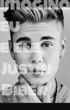 Imagina eu e ele Justin Biber  by -BiberFanaticas
