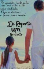 De Repente Um Acidente by pamyyyz