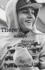 There's Always Second Chances by MikeyandMarais