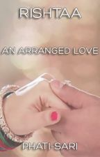 RISHTAA: An Arranged Love (IPKKND AU) **ON HIATUS** by phatisari