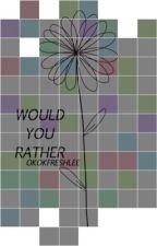 would you rather • ogoc/freshlee [✓] by okokfreshlee