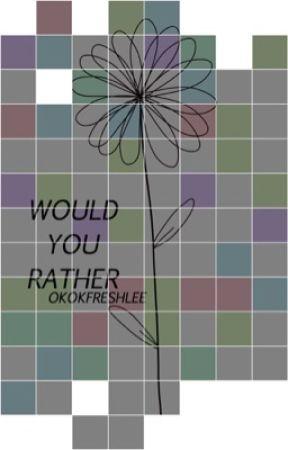 would you rather • ogoc/freshlee「✓」 by okokfreshlee