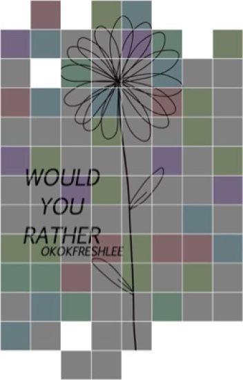 would you rather • ogoc/freshlee「✓」