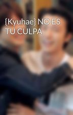 {Kyuhae} NO ES TU CULPA by Pattyyong