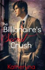 The Billionaire's Secret Crush (discontinued/to be rewritten) by Katheryna