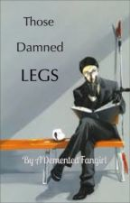 Those Damned Legs (William T. Spears x Reader) by ADementedFangirl