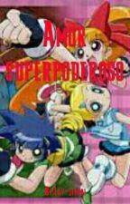 [EDITANDO]Amor Superpoderoso by nekita163