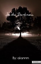 In the Darkness by aliannm