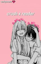 ||Crush X Reader|| ||Oneshots|| by -uniqueorn