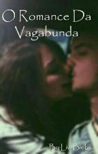 O Romance Da Vagabunda by Liv_Biebs