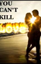 You Can't Kill Love by JustGaveYouABoner