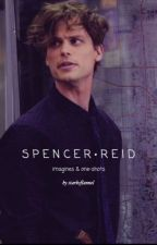 Spencer Reid x Reader Imagines/One-shots by starksflannel