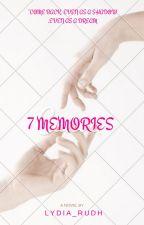 7 Memories ❤ #Wattys2016 by lydia_rudh