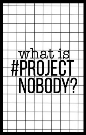 What Is #ProjectNobody by ProjectNobody
