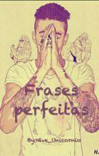 Frases Perfeitas by Sra_Sheeran