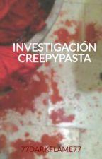 INVESTIGACIÓN CREEPYPASTA by 77DARKFLAME77